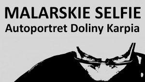 Malarskie Selfie – Autoportret Doliny Karpia